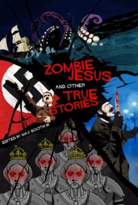 ZOMBIE JESUS AND OTHER TRUE STORIES, now available at Amazon.com.