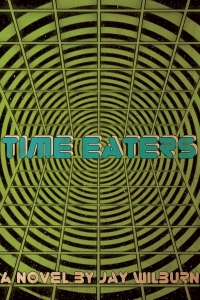 TIME EATERS by Jay Wilburn, with a foreword by ... me.