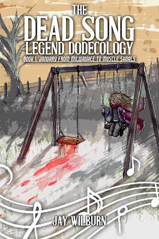 The Dead Song Legend Dodecology Book 1: January from Milwaukee to Muscle Shoals